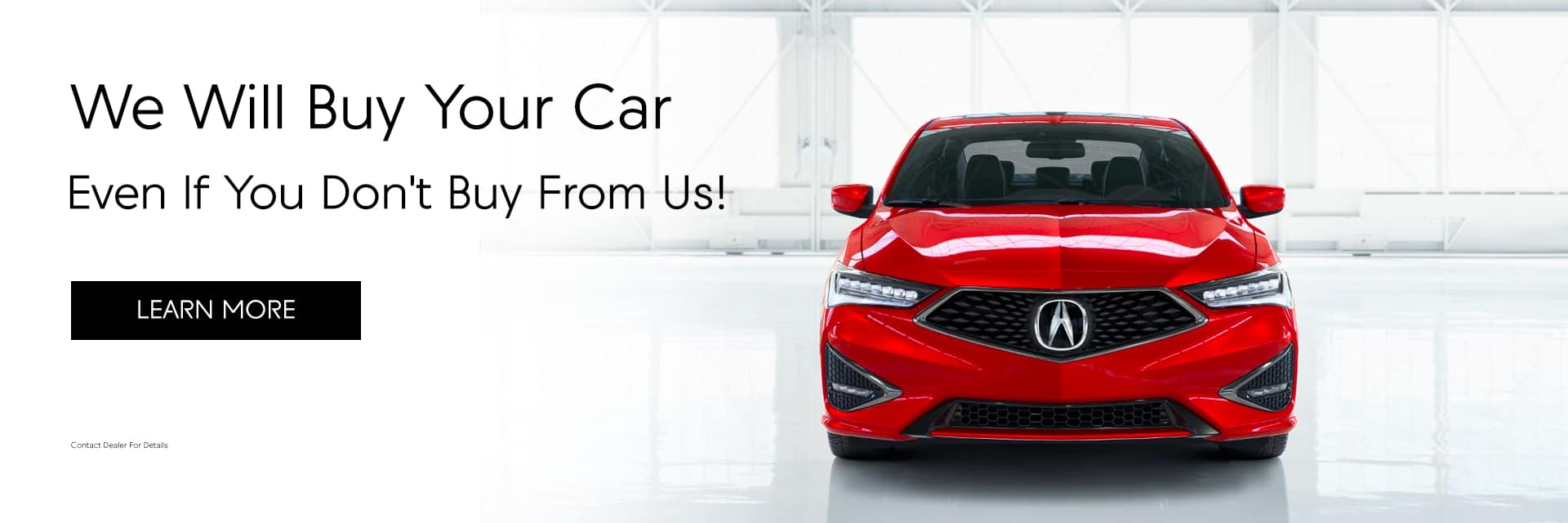 We Will Buy Your Car. Even If You Don't Buy From Us!