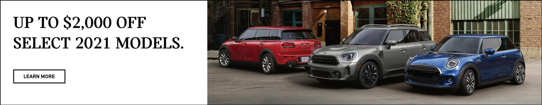 Up to $2,000 off select 2021 models. Offer valid through 03/31/21. Click to view inventory and details. Picture shows three MINI vehicles parked in an urban square.