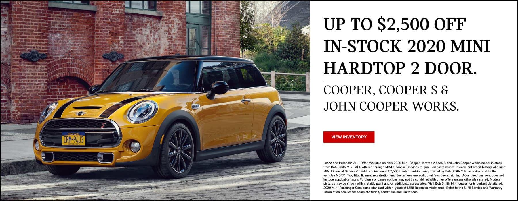Up to $2,500 off in-stock 2020 MINI hardtop 2 Door. Cooper, Cooper S and John Cooper Works. View Inventory. Yellow MINI Cooper S Hardtop 2 Door parked on city street.