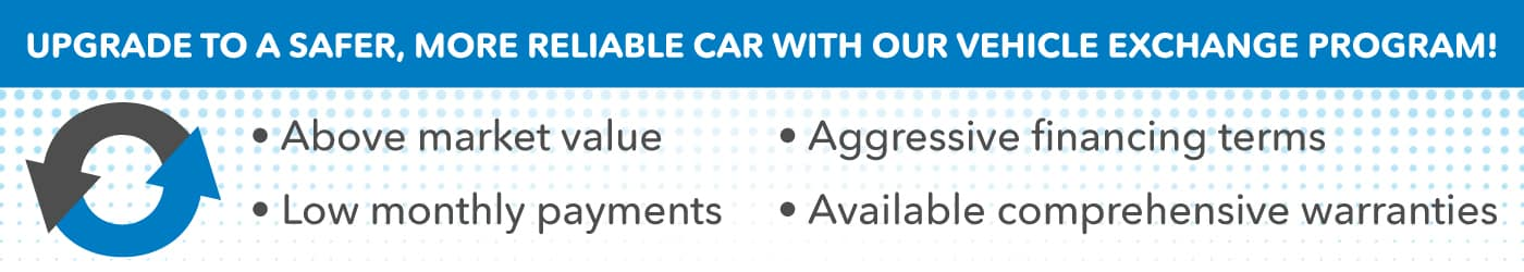 Upgrade To A Safer, More Reliable Car With Our Vehicle Exchange Program