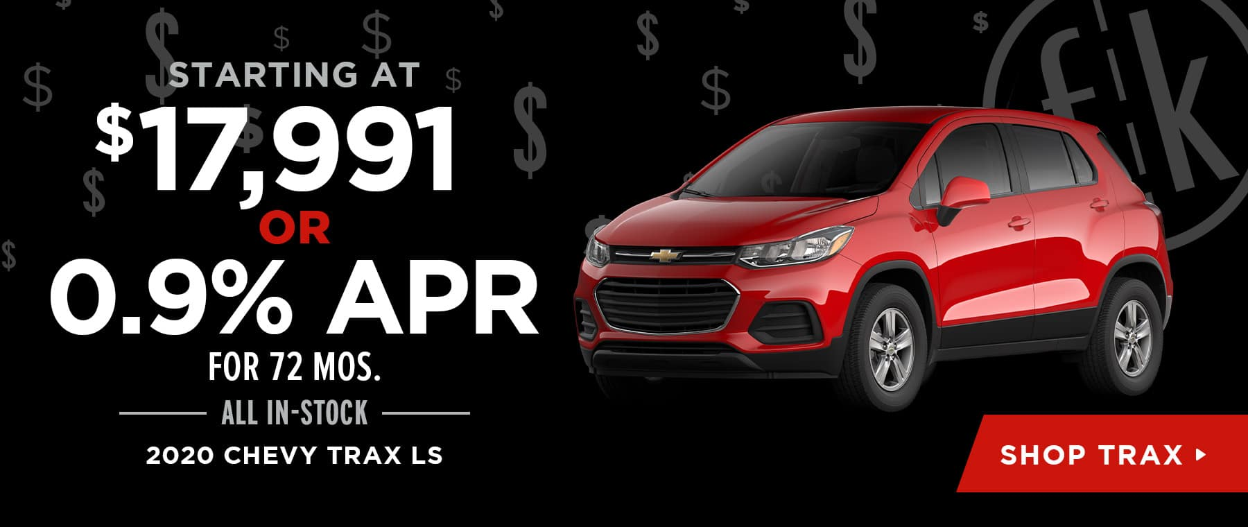 Starting At $17,991 OR 0.9% for 72 mos. All In-Stock 2020 Chevy Trax LS