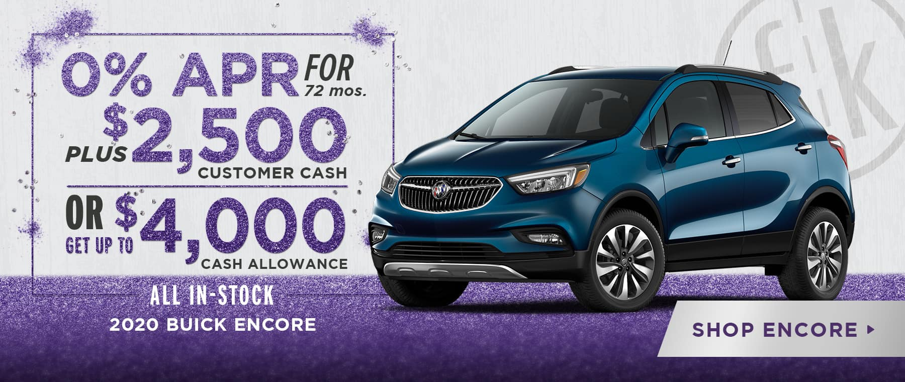 0% for 72 mos. PLUS $2,500 Customer Cash OR Get Up To $4,000 Cash Allowance 2020 Encore