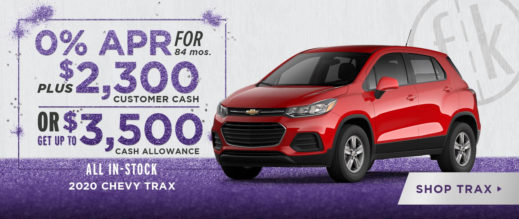 0% for 84 mos. PLUS $2,300 Customer Cash OR Get Up To $3,500 Cash Allowance 2020 Trax