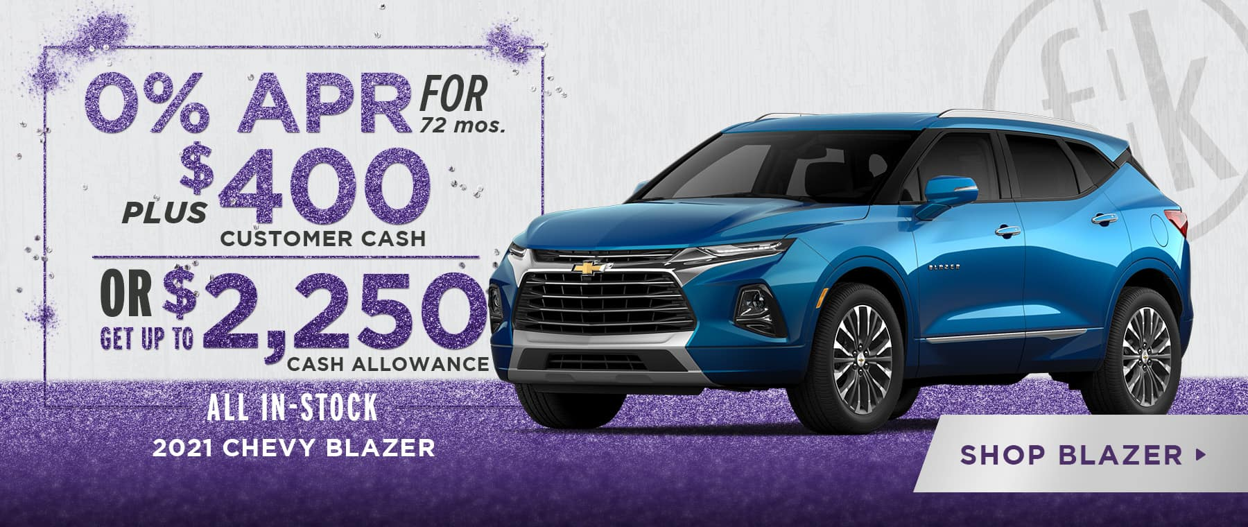 0% for 72 mos. PLUS $400 Customer Cash OR Get Up To $2,250 Cash Allowance 2021 Blazer