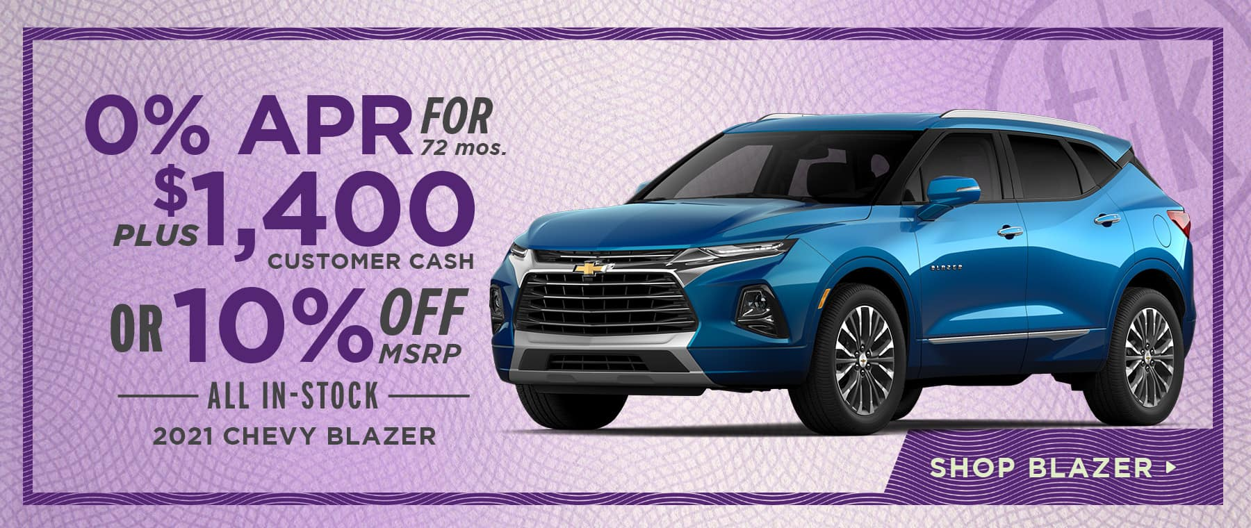 0% for 72 mos. PLUS $1,400 Customer Cash OR 10% Off All In-Stock 2021 Chevy Blazer