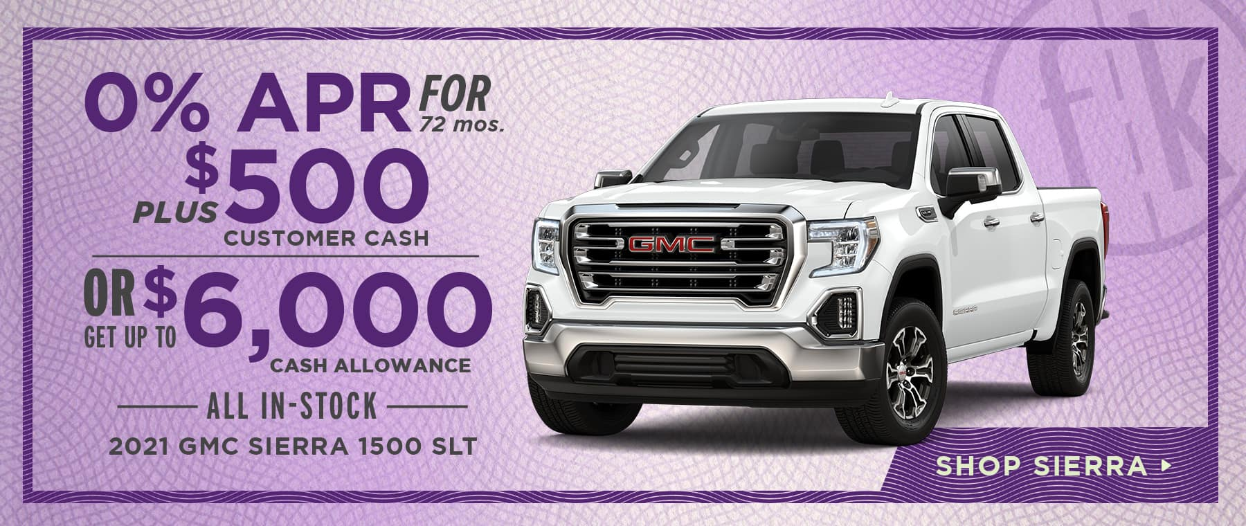 0% for 72 mos. PLUS $500 Customer Cash OR Get Up To $6,000 Cash Allowance All In-Stock 2021 GMC Sierra 1500 SLT