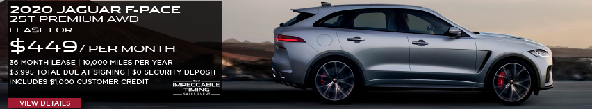 2020 JAGUAR F-PACE 25T PREMIUM. $449 PER MONTH. 36 MONTH LEASE TERM. $3,995 CASH DUE AT SIGNING. INCLUDES $1,000 CUSTOMER CREDIT. $0 SECURITY DEPOSIT. 10,000 MILES PER YEAR. OFFER ENDS 3/31/2020. THE IMPECCABLE TIMING SALES EVENT. VIEW INVENTORY. SILVER JAGUAR F-PACE DRIVING DOWN ROAD NEAR DESERT.