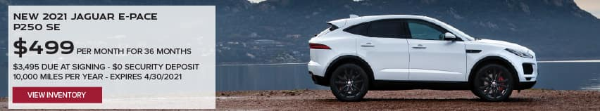 NEW 2021 JAGUAR E-PACE P250 SE. $499 PER MONTH. 36 MONTH LEASE TERM. $3,495 CASH DUE AT SIGNING. $0 SECURITY DEPOSIT. 10,000 MILES PER YEAR. EXCLUDES RETAILER FEES, TAXES, TITLE AND REGISTRATION FEES, PROCESSING FEE AND ANY EMISSION TESTING CHARGE. OFFER ENDS 4/30/2021. VIEW INVENTORY. WHITE JAGUAR E-PACE PARKED NEAR LAKE.
