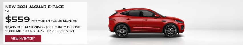 NEW 2021 JAGUAR E-PACE SE. $559 PER MONTH. 36 MONTH LEASE TERM. $3,495 CASH DUE AT SIGNING. $0 SECURITY DEPOSIT. 10,000 MILES PER YEAR. EXCLUDES RETAILER FEES, TAXES, TITLE AND REGISTRATION FEES, PROCESSING FEE AND ANY EMISSION TESTING CHARGE. OFFER ENDS 6/30/2021. VIEW INVENTORY, IMAGE FEATURES RED JAGUAR E-PACE.
