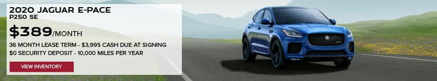 2020 JAGUAR E-PACE P250 SE. $389 PER MONTH. 36 MONTH LEASE TERM. $3,995 CASH DUE AT SIGNING. $0 SECURITY DEPOSIT. 10,000 MILES PER YEAR. EXCLUDES RETAILER FEES, TAXES, TITLE AND REGISTRATION FEES, PROCESSING FEE AND ANY EMISSION TESTING CHARGE. OFFER ENDS 8/31/2020. VIEW INVENTORY. BLUE JAGUAR E-PACE DRIVING DOWN ROAD IN VALLEY.