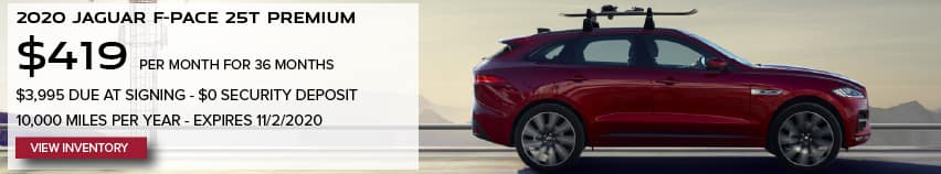 2020 JAGUAR F-PACE 25T PREMIUM. $419 PER MONTH. 36 MONTH LEASE TERM. $3,995 CASH DUE AT SIGNING. $0 SECURITY DEPOSIT. 10,000 MILES PER YEAR. EXCLUDES RETAILER FEES, TAXES, TITLE AND REGISTRATION FEES, PROCESSING FEE AND ANY EMISSION TESTING CHARGE. OFFER ENDS 11/2/2020. VIEW INVENTORY. RED JAGUAR F-PACE DRIVING DOWN ROAD IN DESERT.