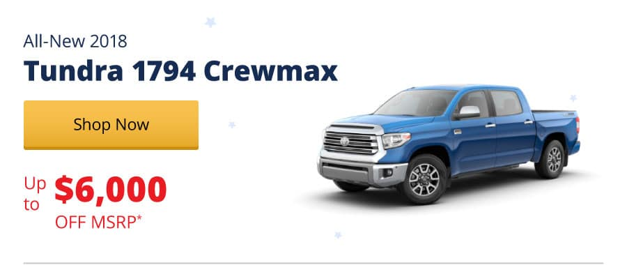 Up to $6,000 Off MSRP on the All-New 2018 Tundra 1794