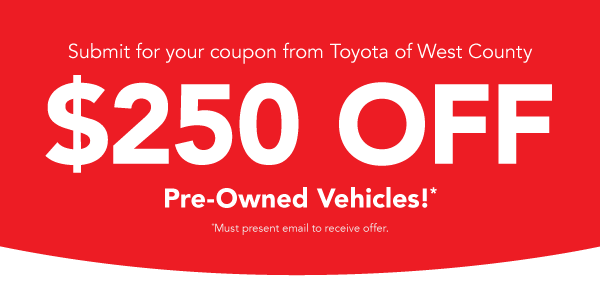 Present this coupon for $250 off pre-owned vehicles.