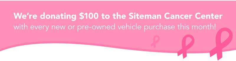 We're donating $100 to the Siteman Cancer Center with every new or pre-owned vehicle purchase this month!