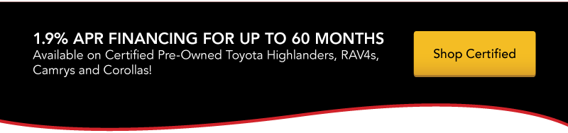 1.9% APR financing for up to 60 months available on select Certified Pre-Owned Toyotas