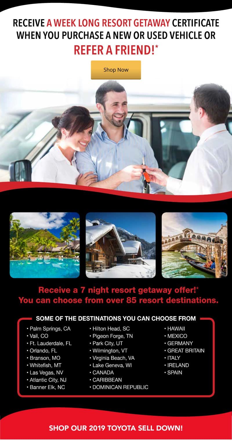 Receive a week long resort getaway certificate when you purchase a new or used vehicle or refer a friend!*
