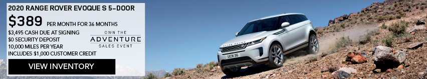 2020 RANGE ROVER EVOQUE SE 5-DOOR. $389 PER MONTH. 36 MONTH LEASE TERM. $3,495 CASH DUE AT SIGNING. INCLUDES $1,000 CUSTOMER CREDIT. $0 SECURITY DEPOSIT. 10,000 MILES PER YEAR. OFFER ENDS 3/2/2020. OWN THE ADVENTURE SALES EVENT. VIEW INVENTORY. SILVER RANGE ROVER EVOQUE DRIVING DOWN GRAVEL HILL.