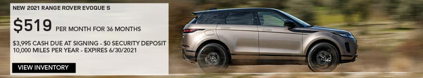 NEW 2021 RANGE ROVER EVOQUE S. $519 PER MONTH. 36 MONTH LEASE TERM. $3,995 CASH DUE AT SIGNING. $0 SECURITY DEPOSIT. 10,000 MILES PER YEAR. EXCLUDES RETAILER FEES, TAXES, TITLE AND REGISTRATION FEES, PROCESSING FEE AND ANY EMISSION TESTING CHARGE. OFFER ENDS 6/30/2021. VIEW INVENTORY. BROWN RANGE ROVER EVOQUE DRIVING THROUGH COUNTRYSIDE.