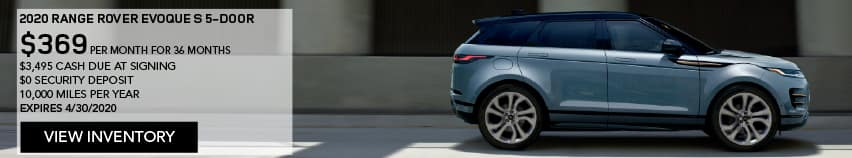 2020 RANGE ROVER EVOQUE S 5-DOOR. $369 PER MONTH. 36 MONTH LEASE TERM. $3,495 CASH DUE AT SIGNING. $0 SECURITY DEPOSIT. 10,000 MILES PER YEAR. OFFER ENDS 4/30/2020. VIEW INVENTORY. LIGHT BLUE RANGGE ROVER EVOQUE DRIVING DOWN ROAD IN CITY.