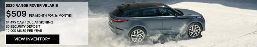 2020 RANGE ROVER VELAR S. $509 PER MONTH. 36 MONTH LEASE TERM. $4,495 CASH DUE AT SIGNING. $0 SECURITY DEPOSIT. 10,000 MILES PER YEAR. EXCLUDES RETAILER FEES, TAXES, TITLE AND REGISTRATION FEES, PROCESSING FEE AND ANY EMISSION TESTING CHARGE. ENDS 11/2/2020. VIEW INVENTORY. BLUE RANGE ROVER VELAR DRIVING DOWN DUSTY ROAD.
