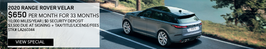 2020 RANGE ROVER VELAR.$650 PER MONTH FOR 33 MONTHS.10,000 MILES PER YEAR.$0 SECURITY DEPOSIT.$3,500 DUE AT SIGNING PLUS TAX,TITLE, LICENSE AND FEES.STOCK NUMBER LA260344. OFFER EXPIRES 1/31/2020.VIEW SPECIAL. LIGHT BLUE RANGE ROVER VELAR DRIVING DOWN ROAD NEAR LAKE.