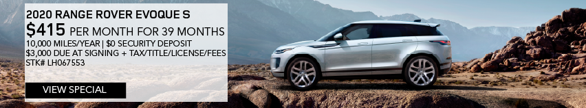2020 RANGE ROVER EVOQUE S. $415 PER MONTH FOR 39 MONTHS. 10,000 MILES PER YEAR. $0 SECURITY DEPOSIT. $3,000 DUE AT SIGNING PLUS TAX, TITLE, LICENSE AND FEES. STOCK NUMBER LH067553. VIEW SPECIAL. SILVER RANGE ROVER EVOQUE PARKED ON ROUGH TERRAIN NEAR MOUNTAIN RANGE.