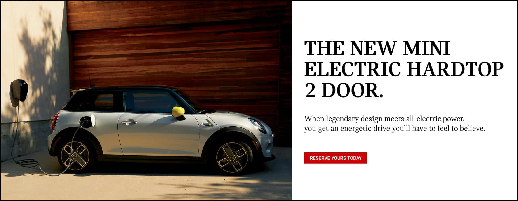 THE NEW MINI ELECTRIC HARDTOP 2 DOOR. When legendary design makes all electric power, you get an energetic drive that you'll have to feel to believe. Click to reserve.