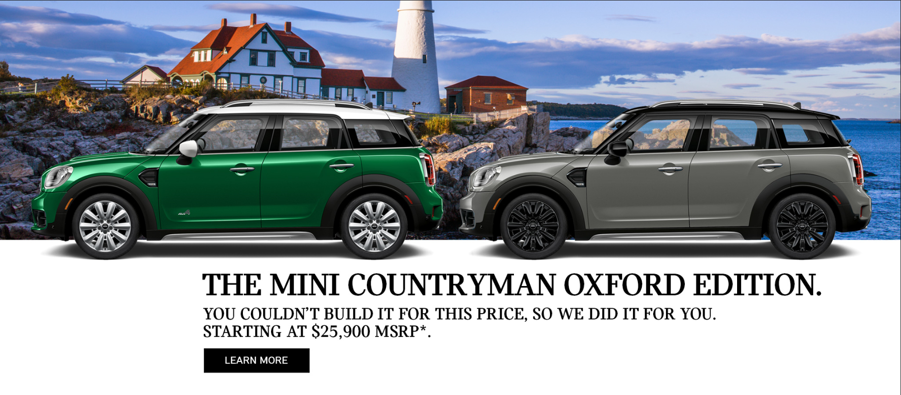 THE MINI COUNTRYMAN OXFORD EDITION. You couldnt build it for this price, so we did. Starting at $25,900 MSRP.