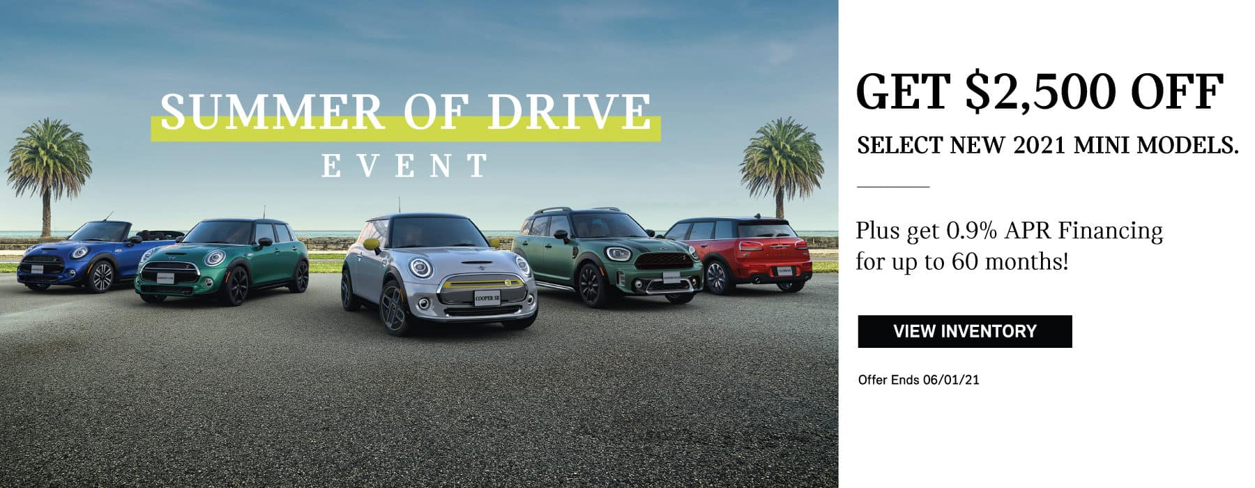 Get $2,500 Off select new 2021 MINI models. Plus 0.9% Financing for up to 36 months. Click to view inventory. Offer ends June1st, 2021