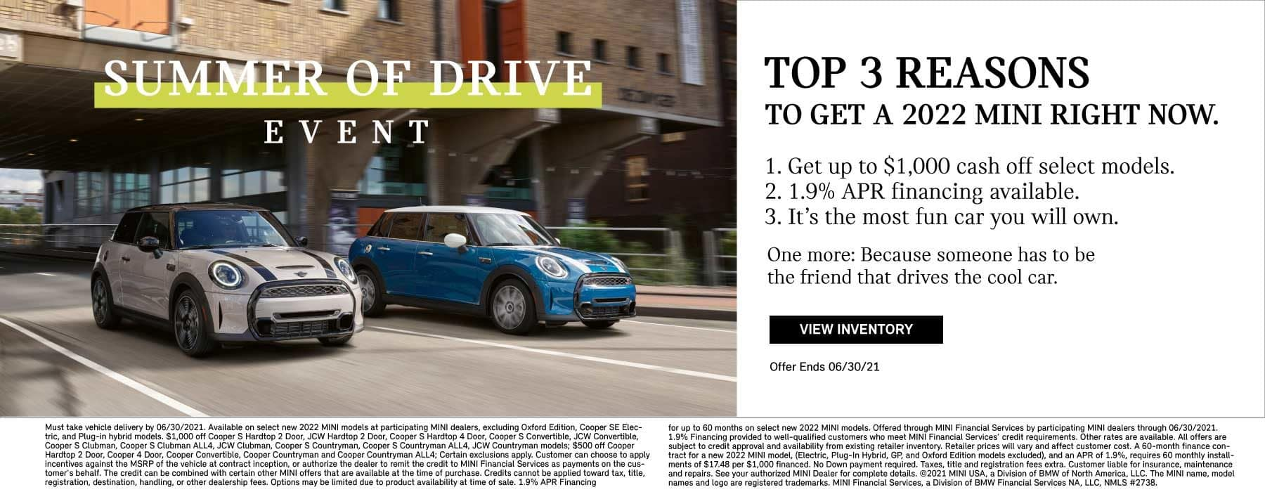 Top 3 Reasons to Get a 2022 MINI Right Now- 1. Get up to $1,000 cash off select models 2. 1.9% APR financing available 3.Its the most fun car you will own. One more- Becuase someone has to be the friend that drives the cool car.