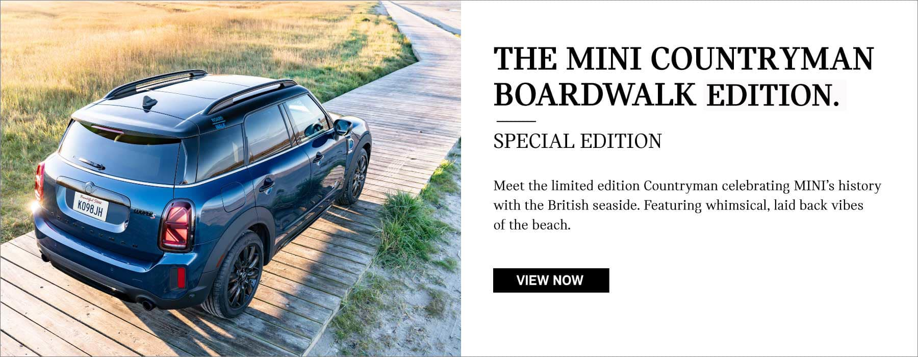 THE MINI COUNTRYMAN BOARDWALK EDTION Special Edition. Meet the limited edition Countryman celebrating MINI's history with the British seaside. Featuring whimsical, laid back vibes of the beach.