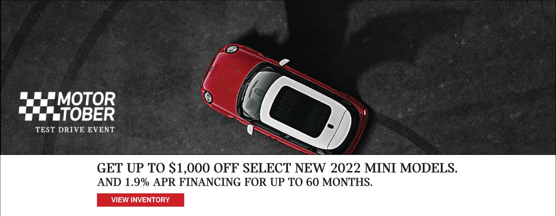GET UP TO $1,000 OFF SELECT NEW 2022 MINI MODELS. AND 1.9% APR FINANCING FOR UP TO 60 MONTHS.