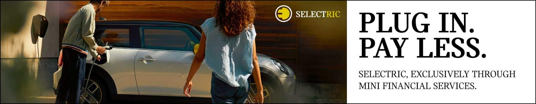 PLUG IN. PAY LESS. SELECTRIC, EXCLUSIVELY THROUGH MINI FINANCIAL SERVICES