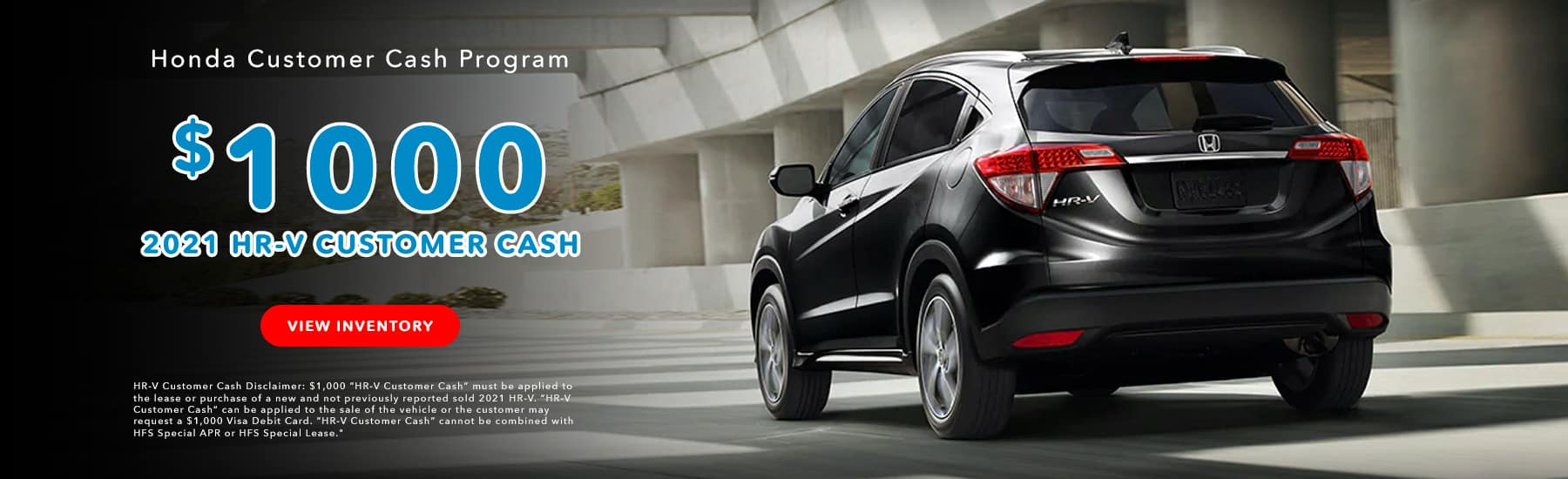 Honda Customer Cash Program$1000 Customer Cash Available on 2021 HR-V Models