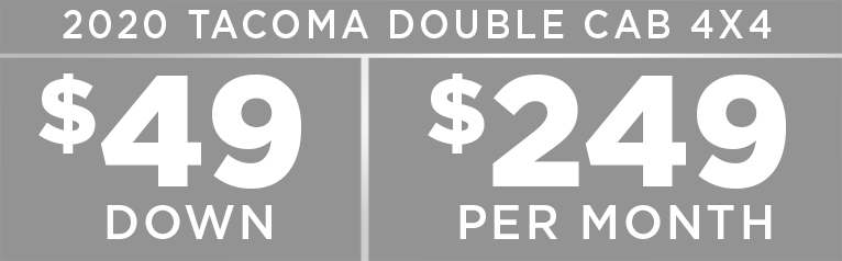 2020 TACOMA DOUBLE CAB 4X4  $219   PER MONTH $49 DOWN