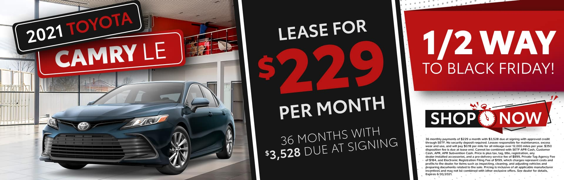 1/2 Way To Black Friday   2021 Toyota Camry LE   Lease For $229 Per Month For 36 Months With $3,528 Due At Signing
