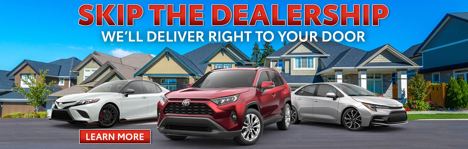 SKIP THE DEALERSHIP WE'LL DELIVER RIGHT TO YOUR DOOR