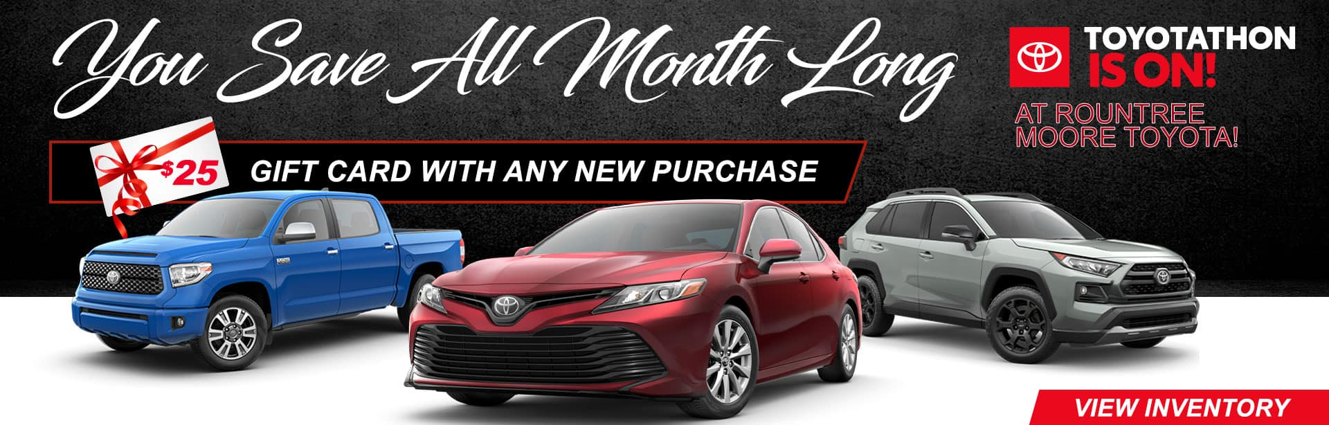 You Save All Month Long | Toyotathon Is On! At Rountree Moore Toyota | $25 Gift Card With Any New Purchase