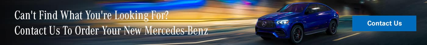 Can't Find What You're Looking For? Contact Us To Order Your New Mercedes-Benz
