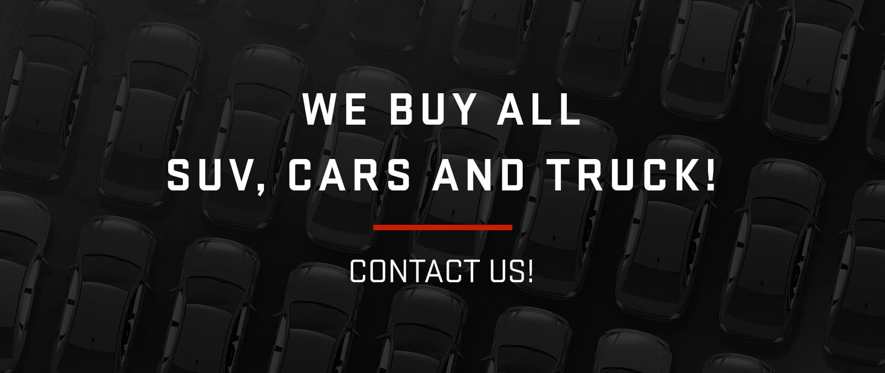 WE BUY ALL SUV, CARS and TRUCK!