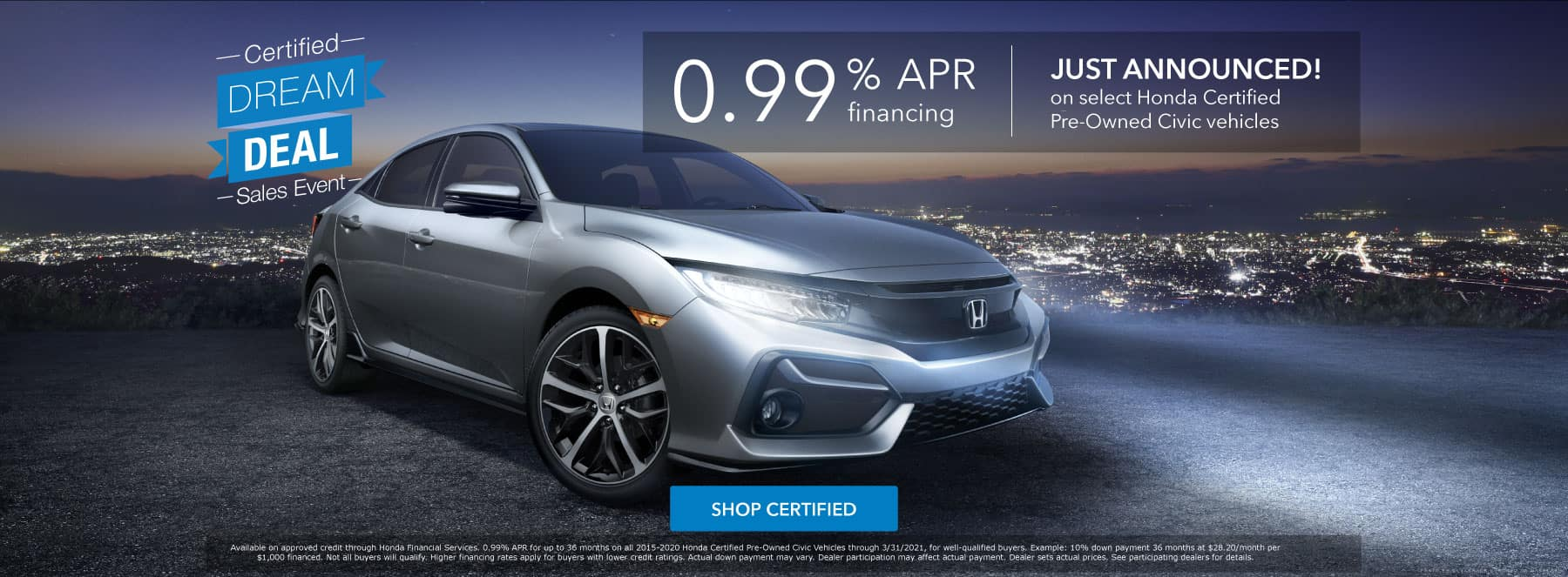 Honda Certified Dream Deal - 0.99% APR on select Honda Certified Pre-Owned Civic vehicles