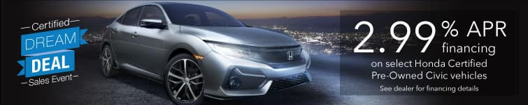 Honda Certified Dream Deal - 2.99% APR on select Honda Certified Pre-Owned Civic vehicles
