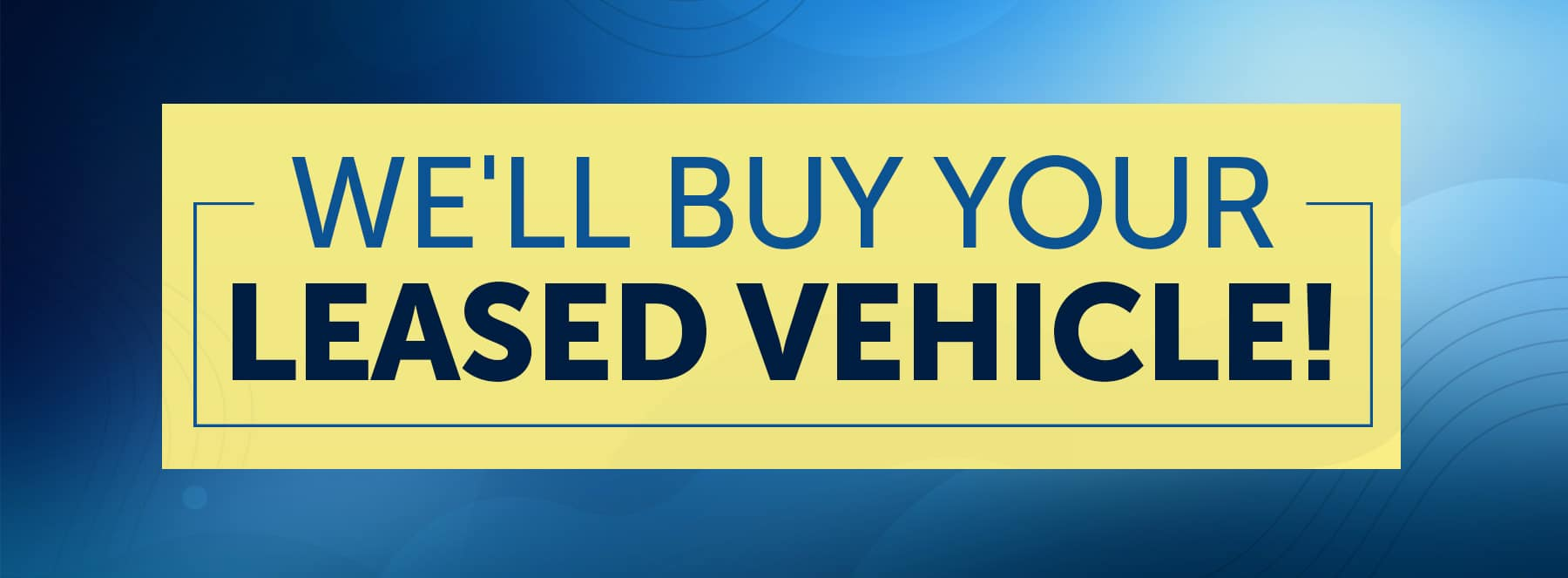 We'll Buy Your Leased Vehicle