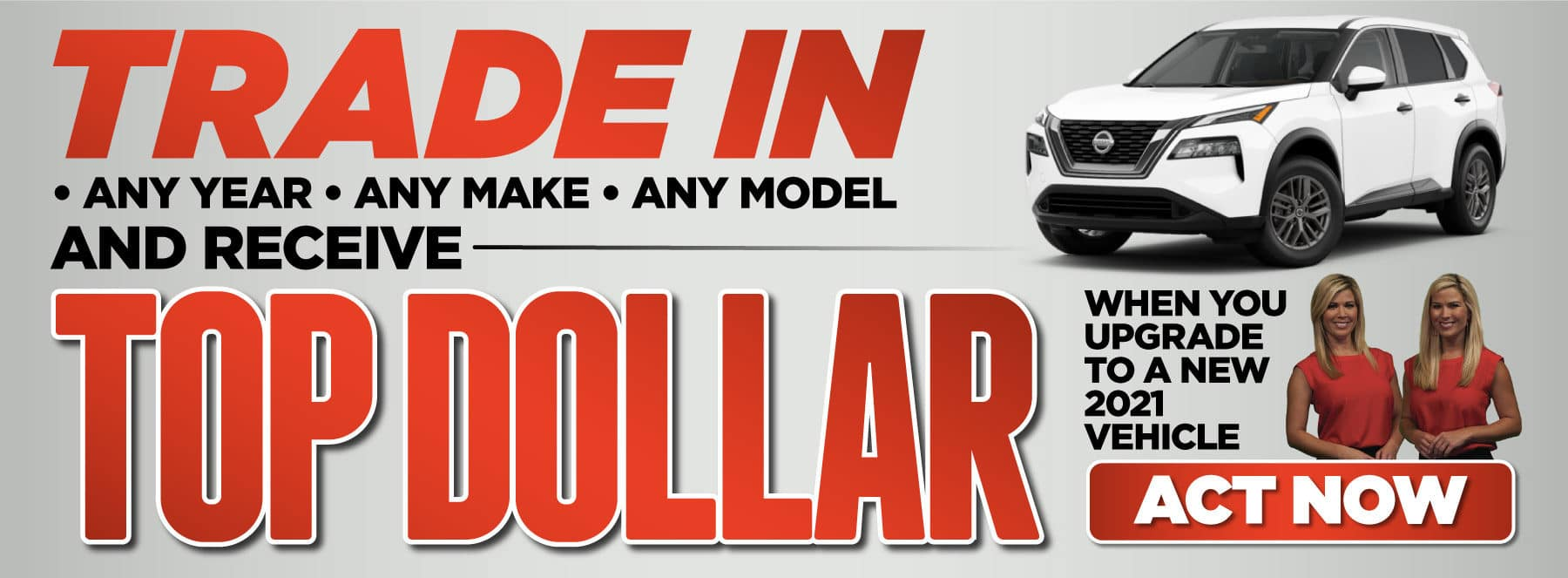 Trade In and Receive Top Dollar for Your Trade - ACT NOW