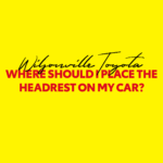 Where should I place the headrest on my car?